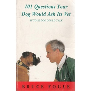 101 Questions Your Dog Would Ask Its Vet (If Your Dog Could Talk)