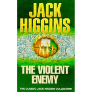 The Violent Enemy (Classic Jack Higgins Collection)