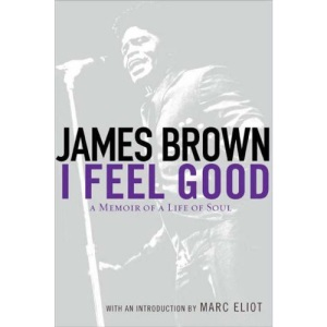 I Feel Good: A Memoir of a Life of Soul: A Memoir of Life and Soul