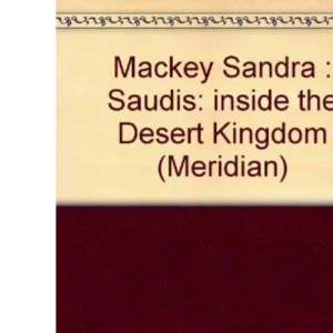 Mackey Sandra : Saudis: inside the Desert Kingdom (Meridian)