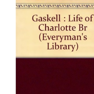 Gaskell : Life of Charlotte Br (Everyman's Library)