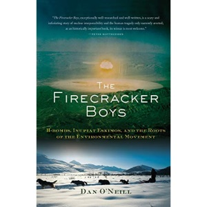 The Firecracker Boys: H-bombs, Eskimos, and the Roots of the Environmental Movement: H-bombs, Inupiat Eskimos, and the Roots of the Environmental Movement