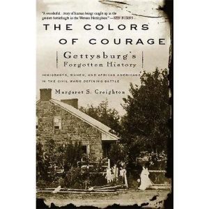 Colors of Courage: Gettysburg's Forgotten History - Immigrants, Women, and African Americans in the Civil War's Defining Battle