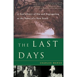 The Last Days: A Son's Story of Sin and Segregation at the Dawn of a New South: Purity and Peril in a Small Southern Town