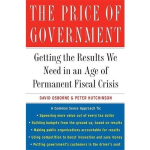 The Price of Government: Getting the Results We Need in an Age of Permanent Fiscal Crisis
