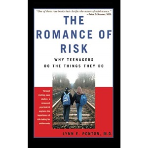 The Romance of Risk: Why Teenagers Do the Things They Do