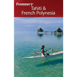 Frommer's Tahiti and French Polynesia (Frommer's Portable)