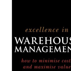 Excellence in Warehouse Management: How to Minimize Costs and Maximise Value