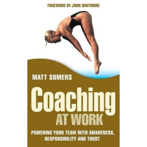 Coaching at Work: Powering Your Team with Awareness, Responsibility and Trust