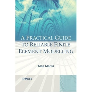 A Practical Guide to Reliable Finite Element Modelling: How to Do Safe Analyses Using the Finite Element Method