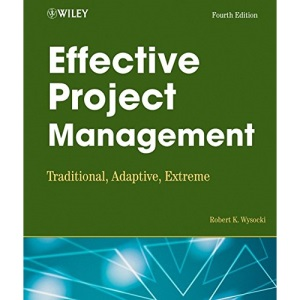Effective Project Management: Traditional, Adaptive, Extreme