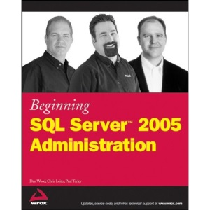 Beginning SQL Server 2005 Administration (Wrox Beginning Guides)