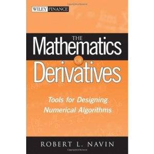 The Mathematics of Derivatives: Tools for Designing Numerical Algorithms (Wiley Finance)