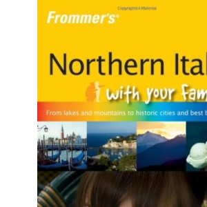 Frommer's Northern Italy with Your Family (Frommers With Your Family Series)