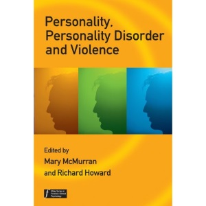 Personality, Personality Disorder and Violence: An Evidence-based Approach (Wiley Series in Forensic Clinical Psychology)