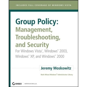 Group Policy - Management, Troubleshooting, and Security: For Windows Vista, Windows 2003, Windows XP, and Windows 2000 (Mark Minasi Windows Administrator Library)
