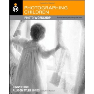 Photographing Children: Develop Your Digital Photography Talent (Photo Workshop)