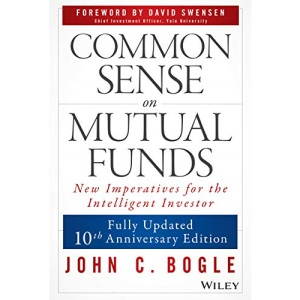 Common Sense on Mutual Funds: New Imperatives for the Intelligent Investor: Updated 10th Anniversary Edition