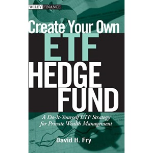 Create Your Own ETF Hedge Fund: A Do it Yourself ETF Strategy for Private Wealth Management (Wiley Finance)