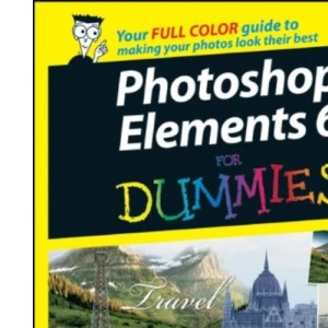 Photoshop Elements 6 For Dummies (For Dummies S.)