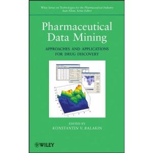 Pharmaceutical Data Mining: Approaches and Applications for Drug Discovery: 7 (Wiley Series on Technologies for the Pharmaceutical Industry)