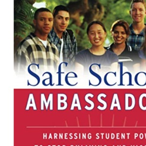 Safe School Ambassadors: Harnessing Student Powerto Stop Bullying and Violence
