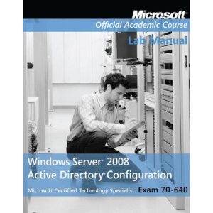 70-640: Windows Server 2008 Active Directory Configuration (Microsoft Official Academic Course Series)