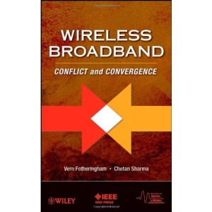 Wireless Broadband: Conflict and Convergence: 18 (IEEE Series on Digital & Mobile Communication)