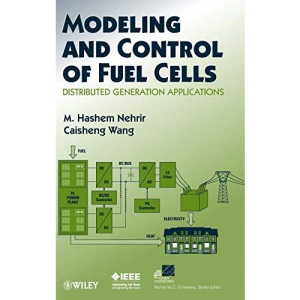 Modeling and Control of Fuel Cells: Distributed Generation Applications (IEEE Press Series on Power Engineering)