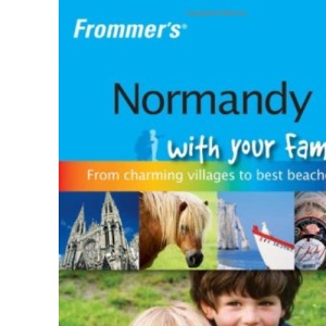 Frommer's Normandy with Your Family (Frommers With Your Family Series)