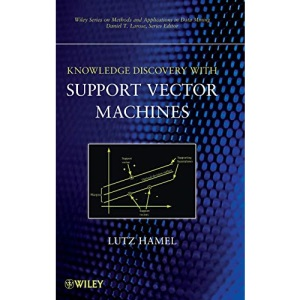Knowledge Discovery with Support Vector Machines (Wiley Series on Methods and Applications in Data Mining)