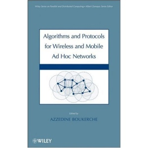 Algorithms and Protocols for Wireless, Mobile Ad Hoc Networks (Wiley Series on Parallel and Distributed Computing)