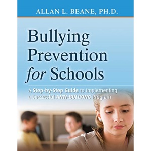 Preventing Bullying in Schools: A Step-by-step Guide to Implementing a Successful Anti-bullying Program: A Step-by-step Guide to Implementing the Bully Free Program
