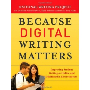 Because Digital Writing Matters: Improving Student Writing in Online and Multimedia Environments (National Writing Project)
