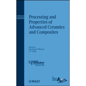 Processing and Properties of Advanced Ceramics and Composites (Ceramic Transactions Series)