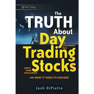The Truth About Day Trading Stocks: A Cautionary Tale About Hard Challenges and What It Takes To Succeed: 421 (Wiley Trading)