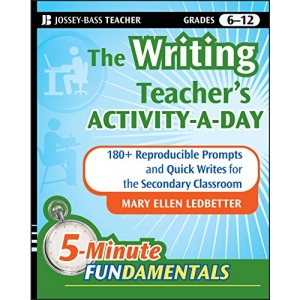 The Writing Teacher′s Activity–a–Day: 180 Reproducible Prompts and Quick–Writes for the Secondary Classroom (JB-Ed: 5 Minute FUNdamentals)