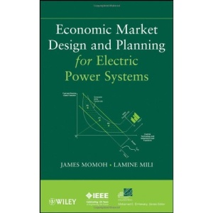 Economic Market Design and Planning for Electric Power Systems (IEEE Press Series on Power Engineering)