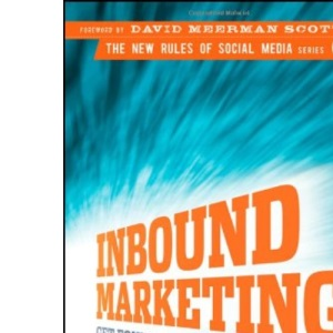 Inbound Marketing: Get Found Using Google, Social Media and Blogs (The New Rules of Social Media)