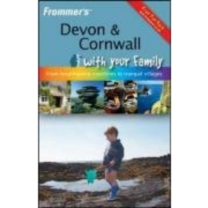 Frommer's Devon and Cornwall with Your Family: From Breathtaking Coastlines to Tranquil Villages (Frommers With Your Family Series)