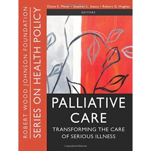 Palliative Care: Transforming the Care of Serious Illness (Public Health/Robert Wood Johnson Foundation Anthology)