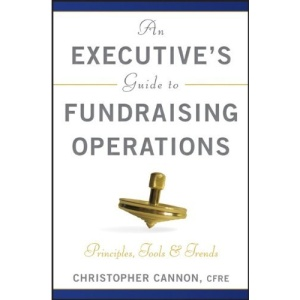 An Executive's Guide to Fundraising Operations: Principles, Tools & Trends (The AFP/Wiley Fund Development Series)