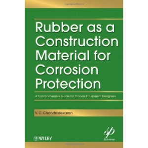 Rubber as a Construction Material for Corrosion Protection: A Comprehensive Guide for Process Equipment Designers (Wiley-Scrivener)