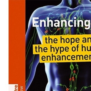 Enhancing Me: The Hope and the Hype of Human Enhancement (Science Museum TechKnow Series)