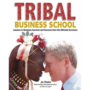 Tribal Business School: Lessons in Business Survival and Success from the Ultimate Survivors (Full Colour Hardback)