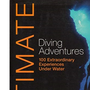 Ultimate Diving Adventures: 100 Extraordinary Experiences Under Water