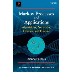 Markov Processes and Applications: Algorithms, Networks, Genome and Finance (Wiley Series in Probability and Statistics)