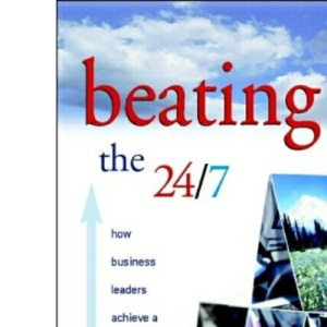 Beating the 24/7: How Business Leaders Achieve a Successful Work-life Balance