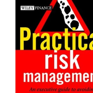 Practical Risk Management: An Executive Guide to Avoiding Surprises and Losses (The Wiley Finance Series)