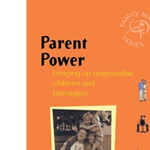Parent Power: Bringing Up Responsible Children and Teenagers (Family Matters)